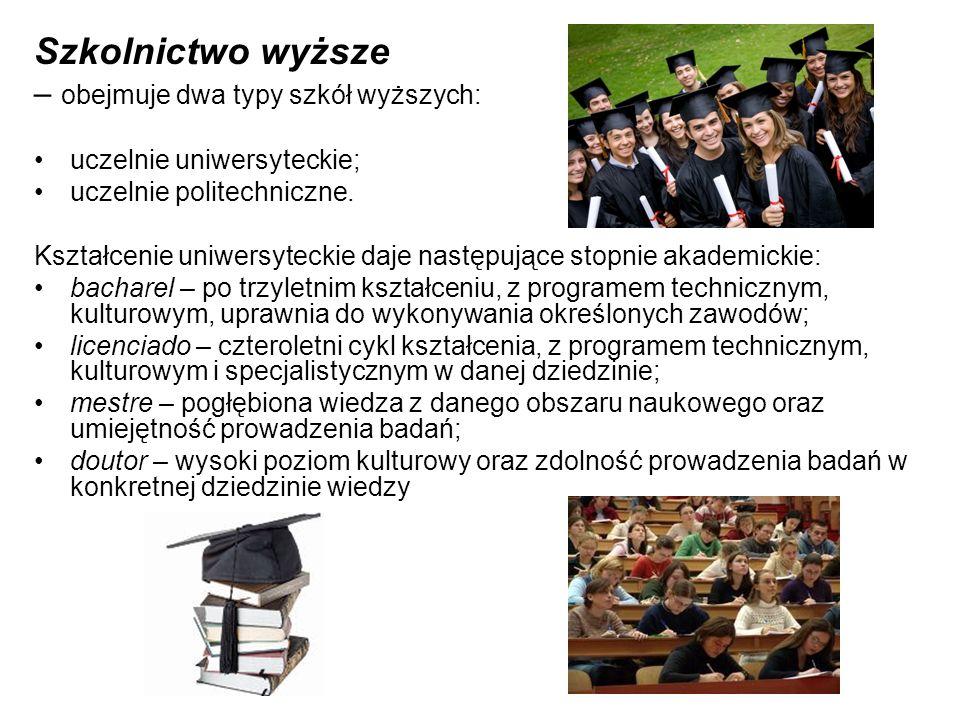 Szkolnictwo wyższe – obejmuje dwa typy szkół wyższych: uczelnie uniwersyteckie; uczelnie politechniczne. Kształcenie uniwersyteckie daje następujące s