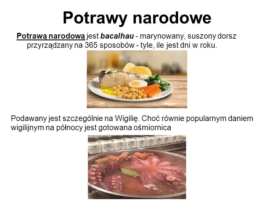 Potrawy narodowe Potrawą narodową jest bacalhau - marynowany, suszony dorsz przyrządzany na 365 sposobów - tyle, ile jest dni w roku. Podawany jest sz