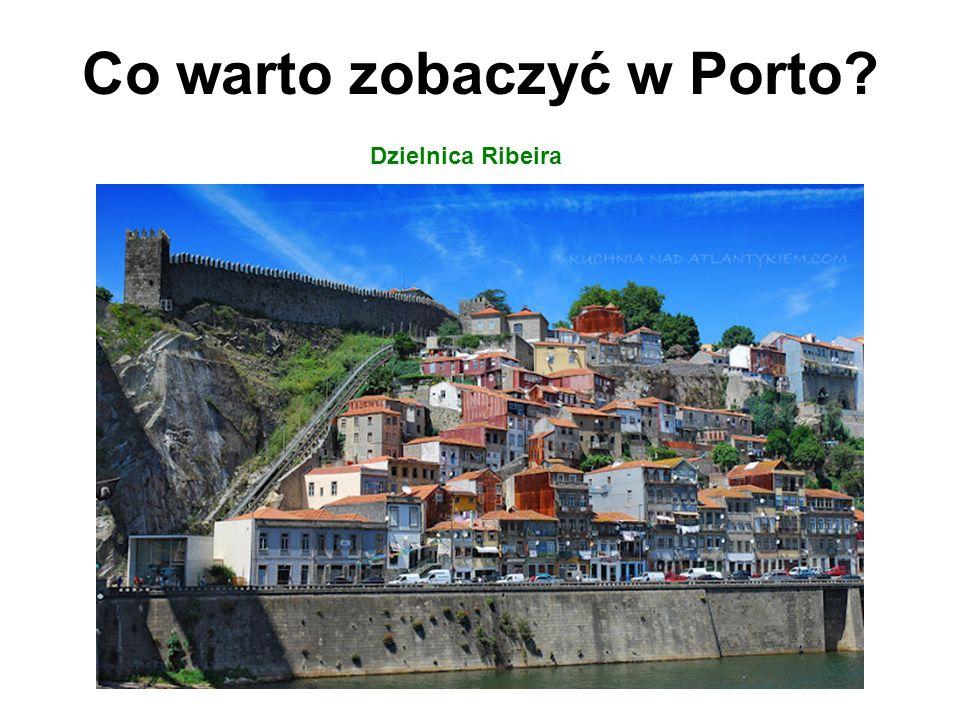 Co warto zobaczyć w Porto? Dzielnica Ribeira