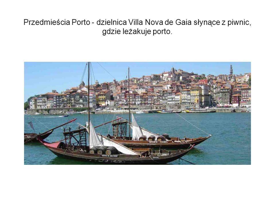 Przedmieścia Porto - dzielnica Villa Nova de Gaia słynące z piwnic, gdzie leżakuje porto.