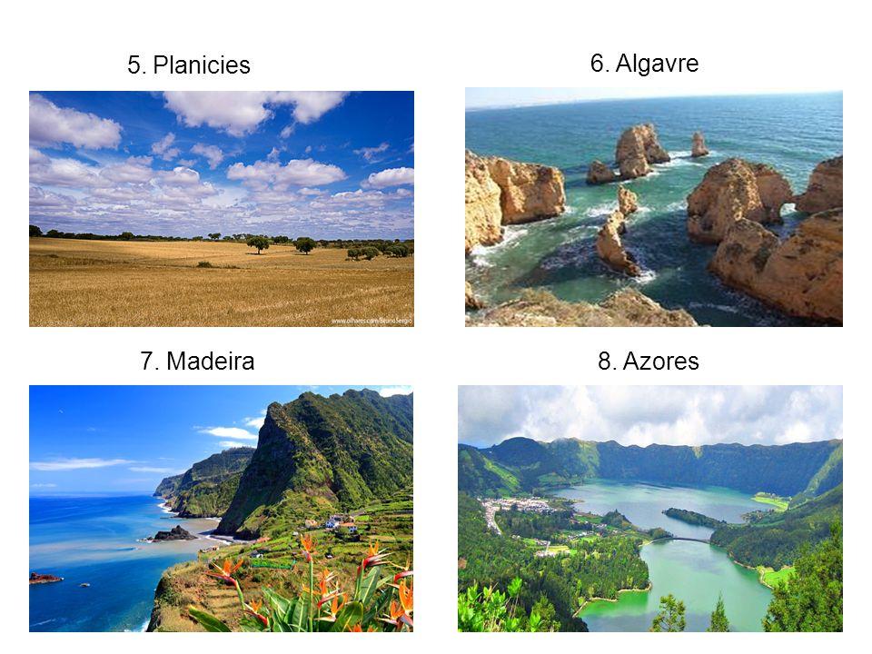 5. Planicies 6. Algavre 7. Madeira8. Azores