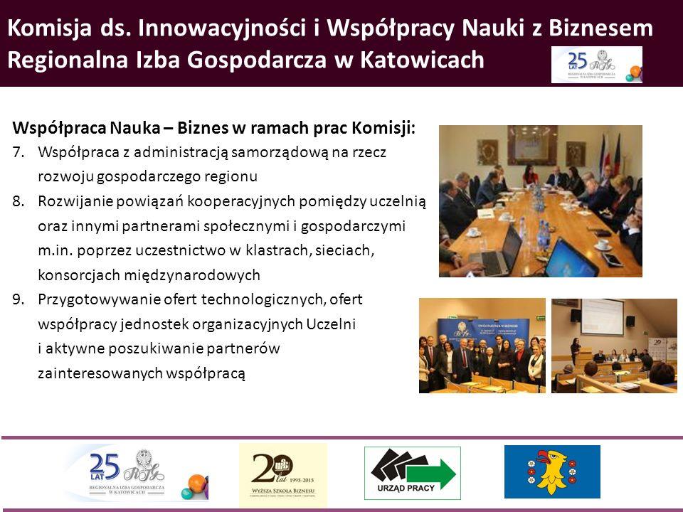 Komisja ds. Innowacyjności i Współpracy Nauki z Biznesem Regionalna Izba Gospodarcza w Katowicach Współpraca Nauka – Biznes w ramach prac Komisji: 7.W