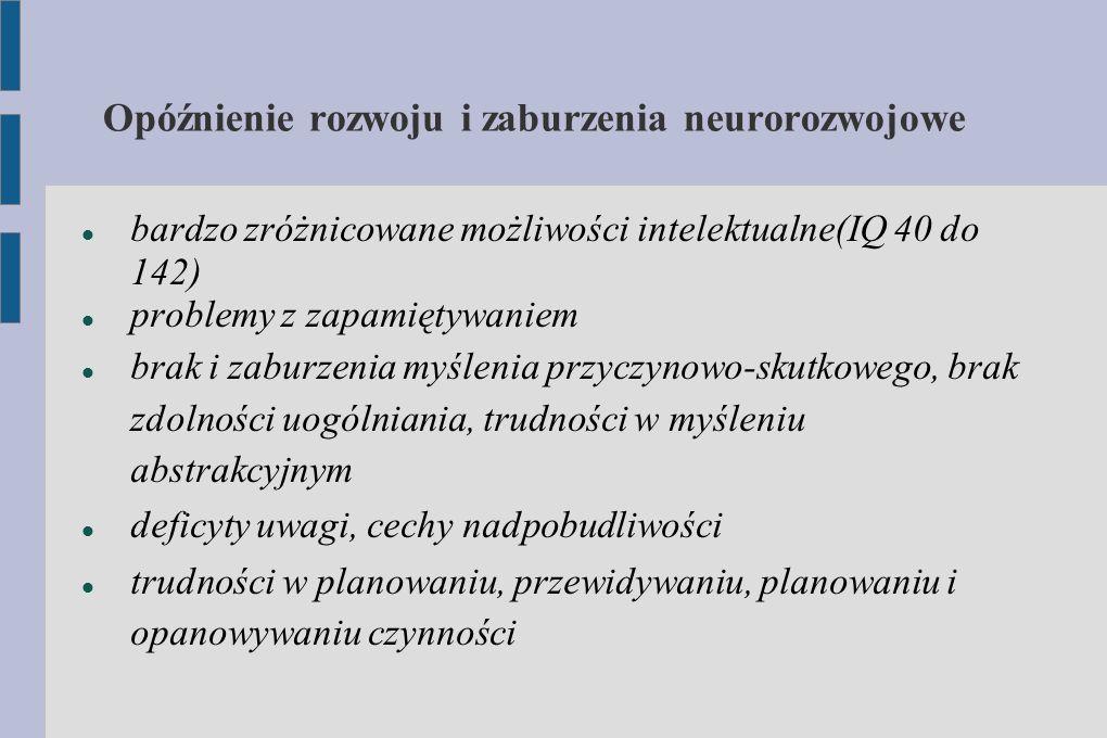 Opóźnienie rozwoju i zaburzenia neurorozwojowe bardzo zróżnicowane możliwości intelektualne(IQ 40 do 142) problemy z zapamiętywaniem brak i zaburzenia