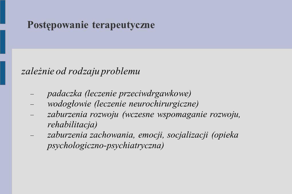 Postępowanie terapeutyczne zależnie od rodzaju problemu  padaczka (leczenie przeciwdrgawkowe)  wodogłowie (leczenie neurochirurgiczne)  zaburzenia