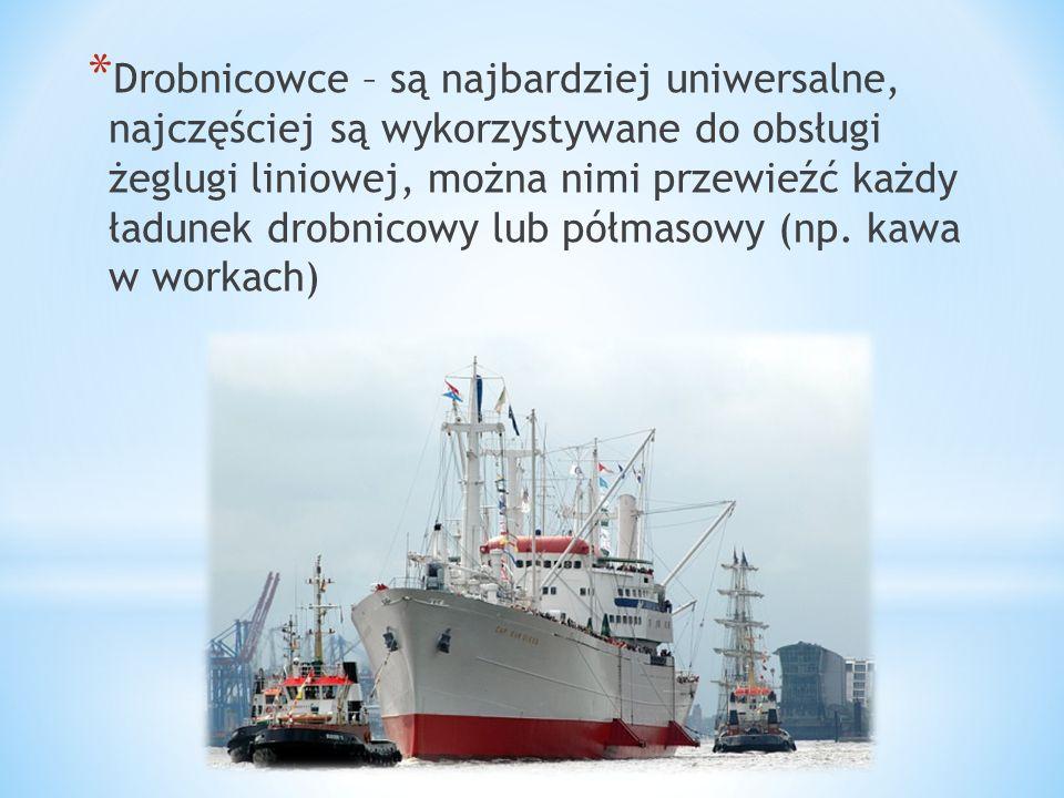 * Drobnicowce – są najbardziej uniwersalne, najczęściej są wykorzystywane do obsługi żeglugi liniowej, można nimi przewieźć każdy ładunek drobnicowy l