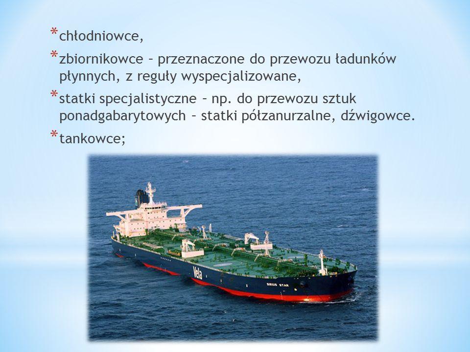 * chłodniowce, * zbiornikowce – przeznaczone do przewozu ładunków płynnych, z reguły wyspecjalizowane, * statki specjalistyczne – np. do przewozu sztu