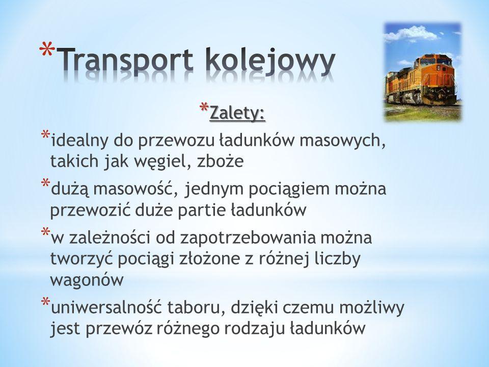 * Zalety: * idealny do przewozu ładunków masowych, takich jak węgiel, zboże * dużą masowość, jednym pociągiem można przewozić duże partie ładunków * w