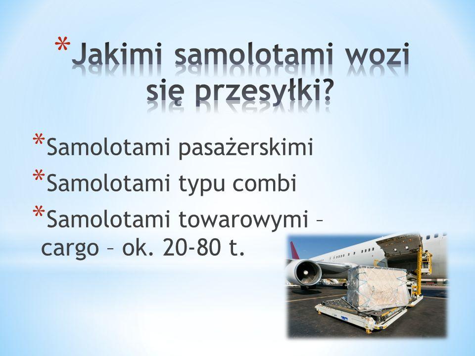* Samolotami pasażerskimi * Samolotami typu combi * Samolotami towarowymi – cargo – ok. 20-80 t.