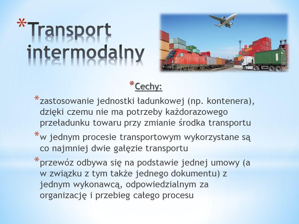 * Cechy: * zastosowanie jednostki ładunkowej (np. kontenera), dzięki czemu nie ma potrzeby każdorazowego przeładunku towaru przy zmianie środka transp