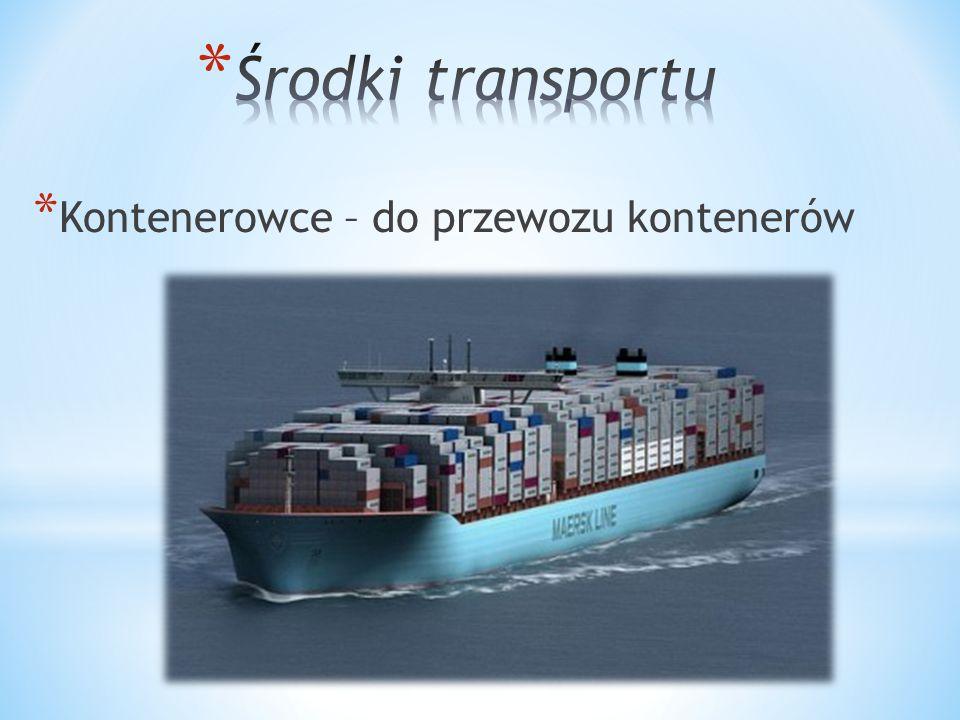 * Kontenerowce – do przewozu kontenerów