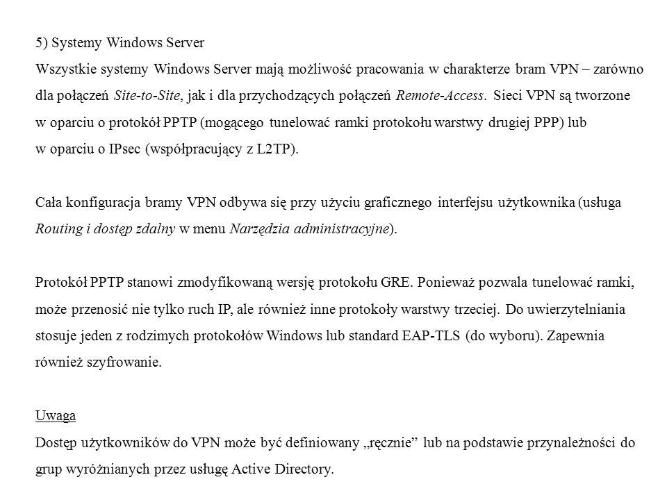 5) Systemy Windows Server Wszystkie systemy Windows Server mają możliwość pracowania w charakterze bram VPN – zarówno dla połączeń Site-to-Site, jak i dla przychodzących połączeń Remote-Access.