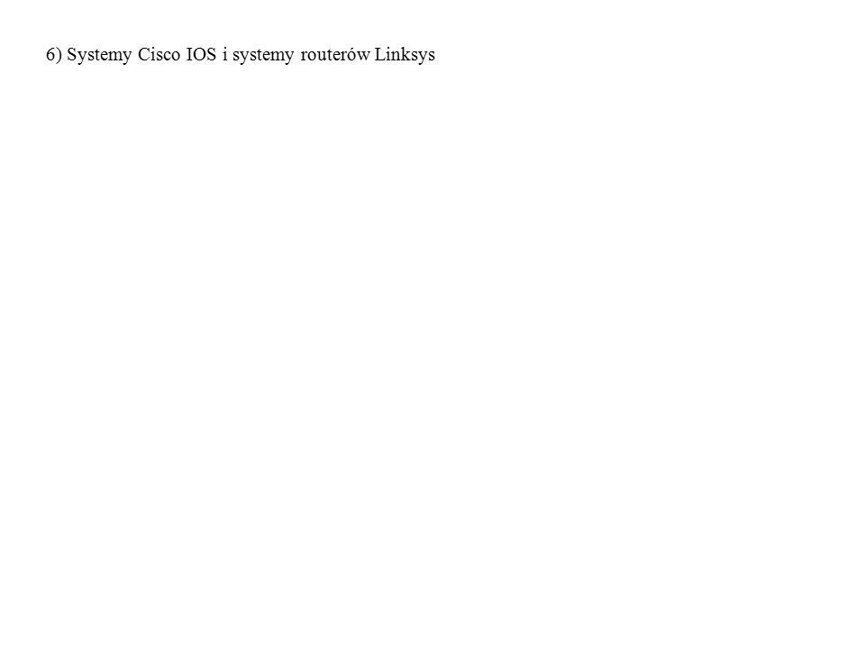 6) Systemy Cisco IOS i systemy routerów Linksys