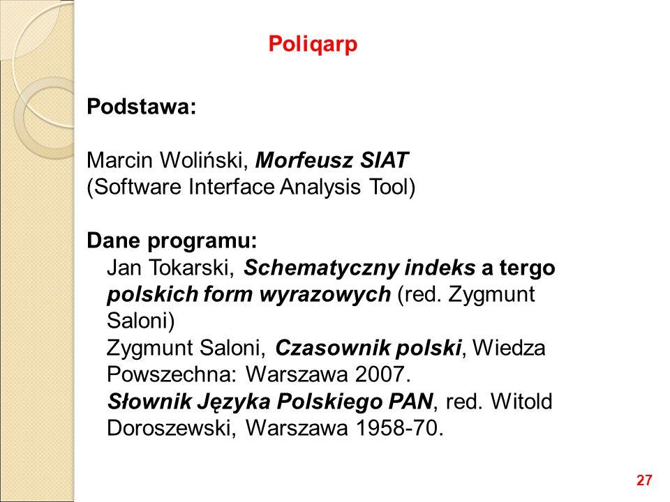 Podstawa: Marcin Woliński, Morfeusz SIAT (Software Interface Analysis Tool) Dane programu: Jan Tokarski, Schematyczny indeks a tergo polskich form wyr