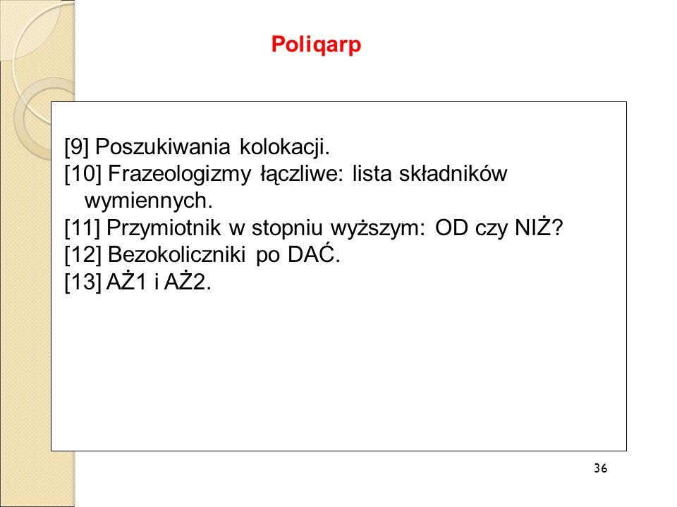 [9] Poszukiwania kolokacji. [10] Frazeologizmy łączliwe: lista składników wymiennych. [11] Przymiotnik w stopniu wyższym: OD czy NIŻ? [12] Bezokoliczn