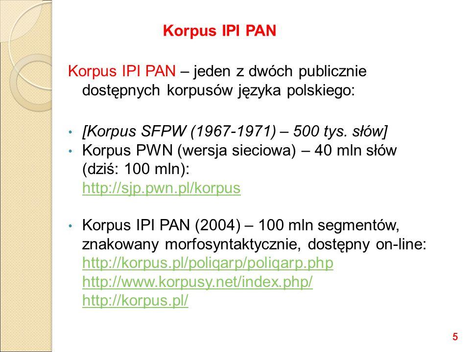 Korpus IPI PAN – jeden z dwóch publicznie dostępnych korpusów języka polskiego: [Korpus SFPW (1967-1971) – 500 tys. słów] Korpus PWN (wersja sieciowa)