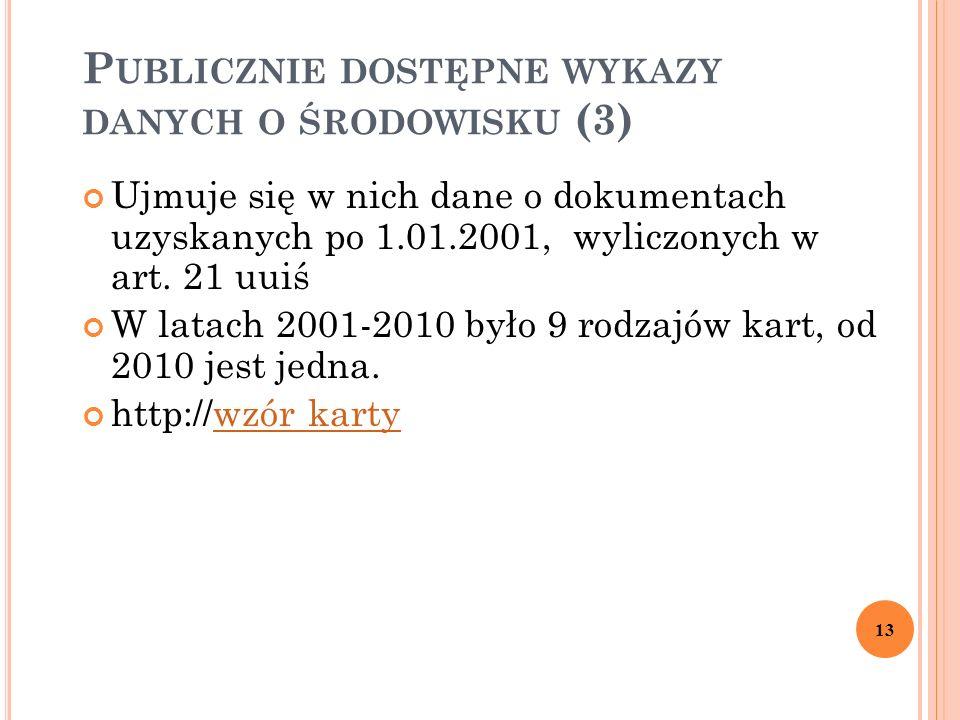 P UBLICZNIE DOSTĘPNE WYKAZY DANYCH O ŚRODOWISKU (3) Ujmuje się w nich dane o dokumentach uzyskanych po 1.01.2001, wyliczonych w art.