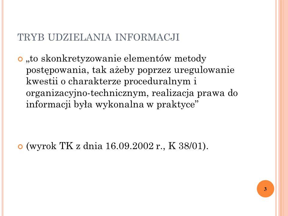 """TRYB UDZIELANIA INFORMACJI """"to skonkretyzowanie elementów metody postępowania, tak ażeby poprzez uregulowanie kwestii o charakterze proceduralnym i organizacyjno-technicznym, realizacja prawa do informacji była wykonalna w praktyce (wyrok TK z dnia 16.09.2002 r., K 38/01)."""
