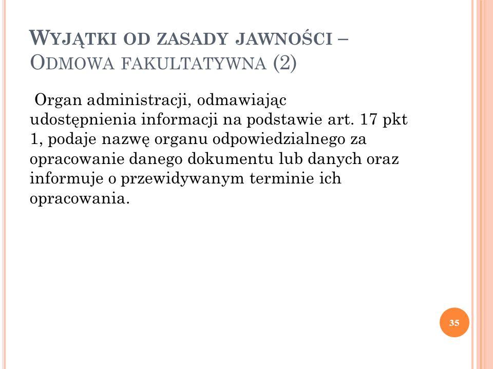 W YJĄTKI OD ZASADY JAWNOŚCI – O DMOWA FAKULTATYWNA (2) Organ administracji, odmawiając udostępnienia informacji na podstawie art.