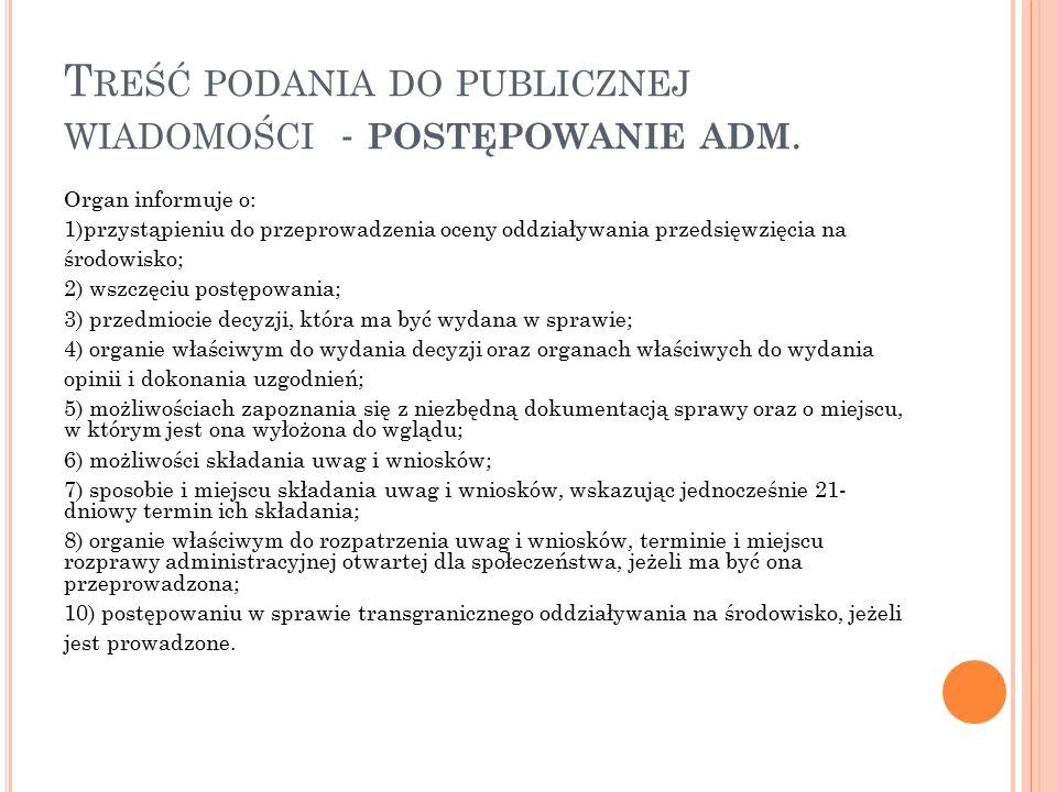 T REŚĆ PODANIA DO PUBLICZNEJ WIADOMOŚCI - POSTĘPOWANIE ADM. Organ informuje o: 1)przystąpieniu do przeprowadzenia oceny oddziaływania przedsięwzięcia