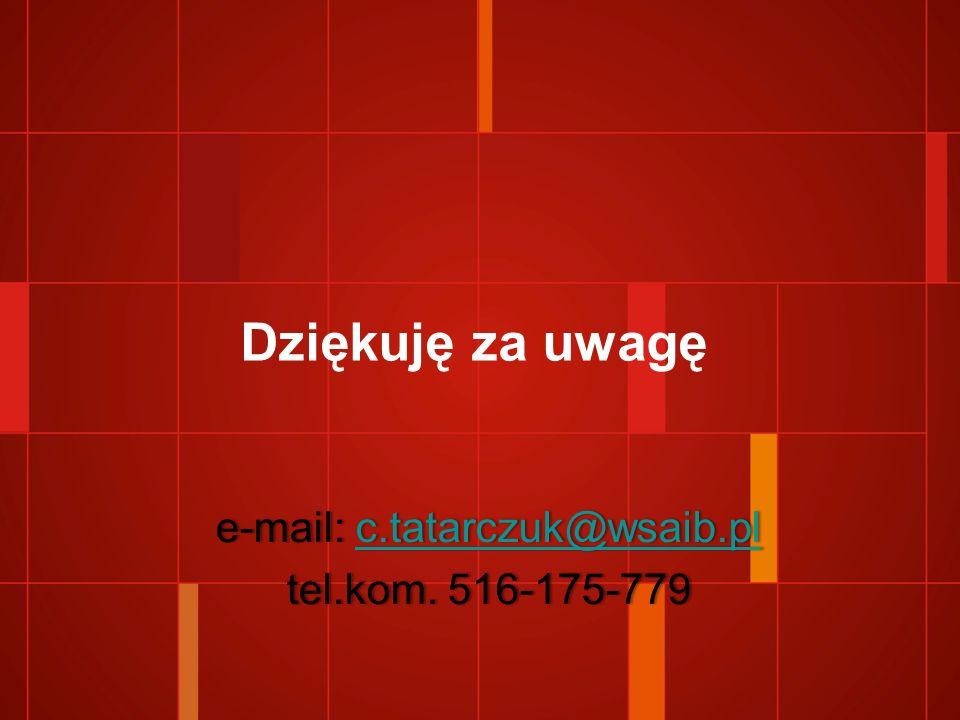Dziękuję za uwagę e-mail: c.tatarczuk@wsaib.ple-mail: c.tatarczuk@wsaib.plc.tatarczuk@wsaib.pl tel.kom.