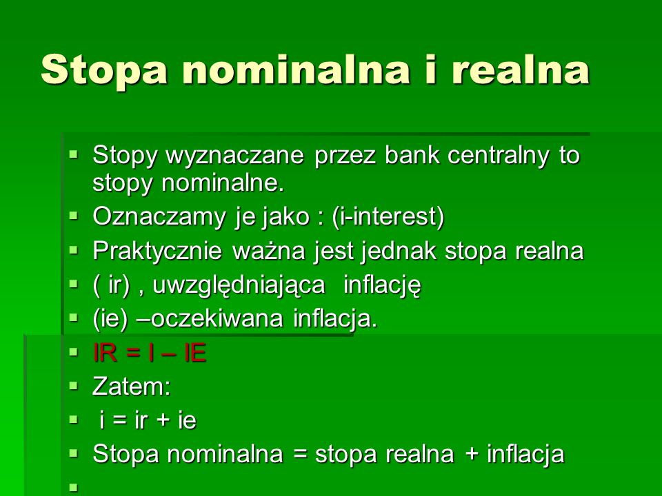 Stopa nominalna i realna  Stopy wyznaczane przez bank centralny to stopy nominalne.