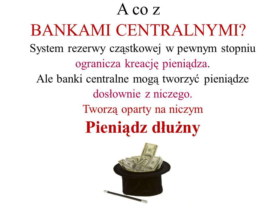 A co z BANKAMI CENTRALNYMI. System rezerwy cząstkowej w pewnym stopniu ogranicza kreację pieniądza.
