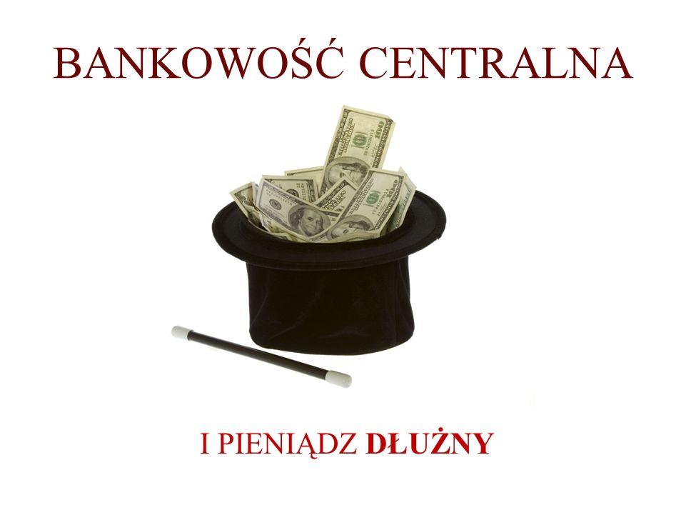 BANKOWOŚĆ CENTRALNA I PIENIĄDZ DŁUŻNY