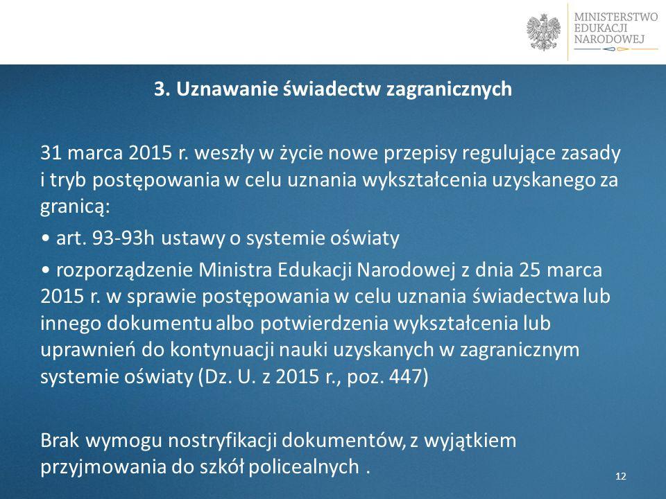 3. Uznawanie świadectw zagranicznych 31 marca 2015 r. weszły w życie nowe przepisy regulujące zasady i tryb postępowania w celu uznania wykształcenia