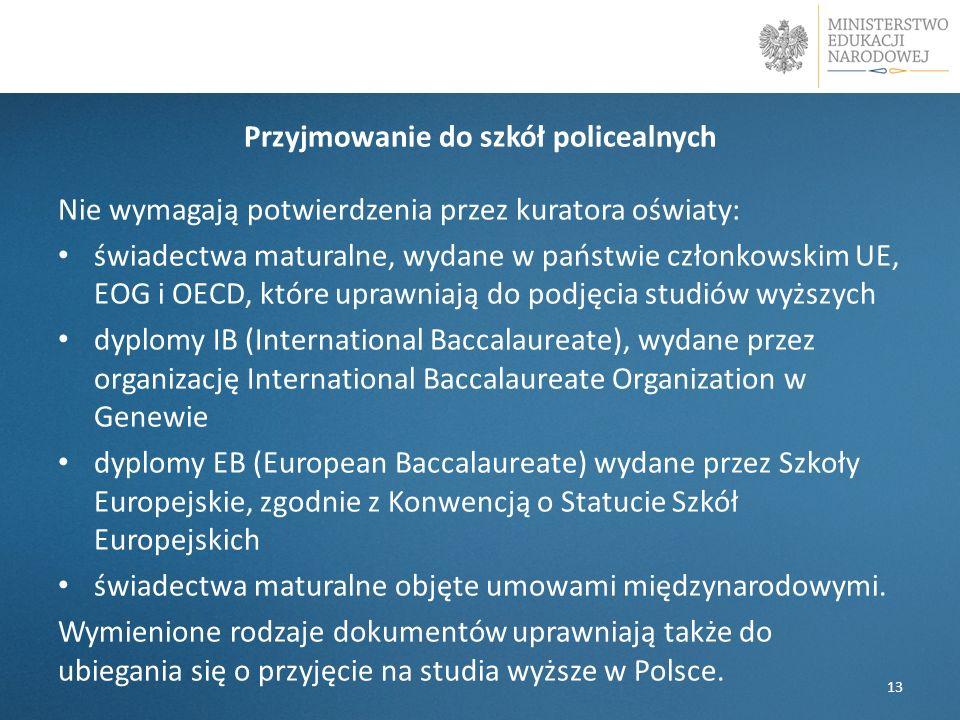 Przyjmowanie do szkół policealnych Nie wymagają potwierdzenia przez kuratora oświaty: świadectwa maturalne, wydane w państwie członkowskim UE, EOG i O