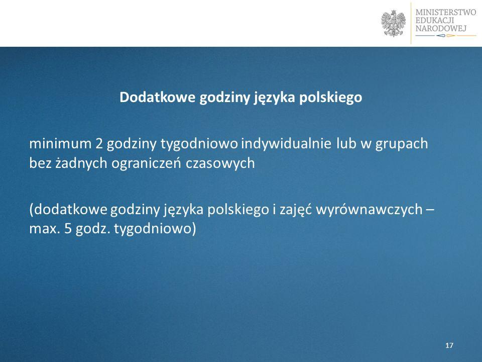 Dodatkowe godziny języka polskiego minimum 2 godziny tygodniowo indywidualnie lub w grupach bez żadnych ograniczeń czasowych (dodatkowe godziny języka