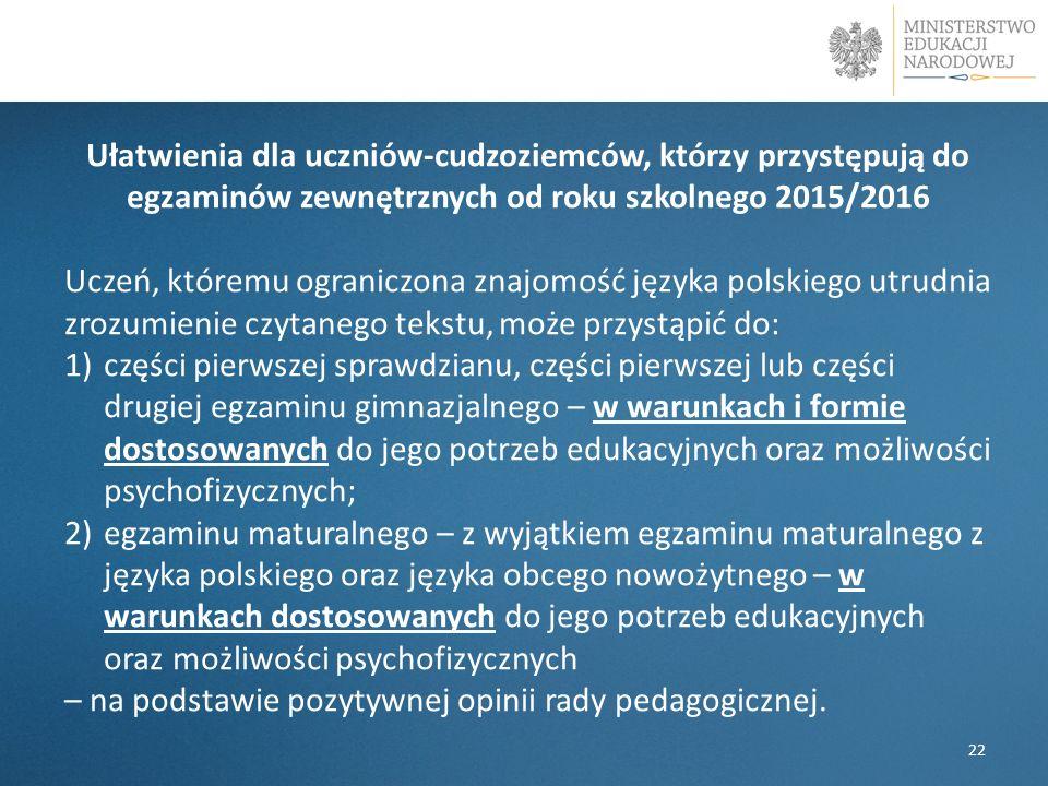 Ułatwienia dla uczniów-cudzoziemców, którzy przystępują do egzaminów zewnętrznych od roku szkolnego 2015/2016 Uczeń, któremu ograniczona znajomość jęz