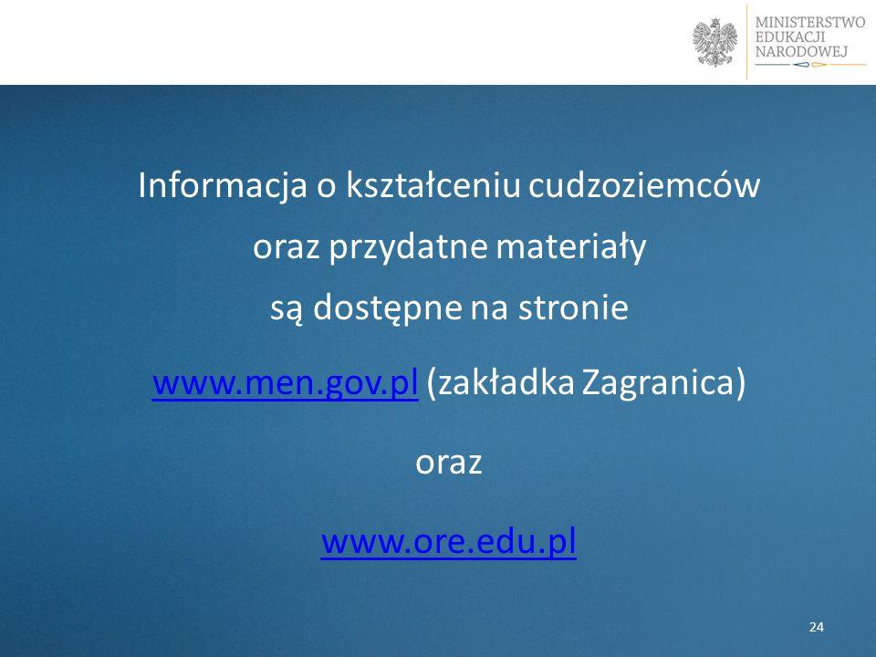 w Informacja o kształceniu cudzoziemców oraz przydatne materiały są dostępne na stronie www.men.gov.plwww.men.gov.pl (zakładka Zagranica) oraz www.ore