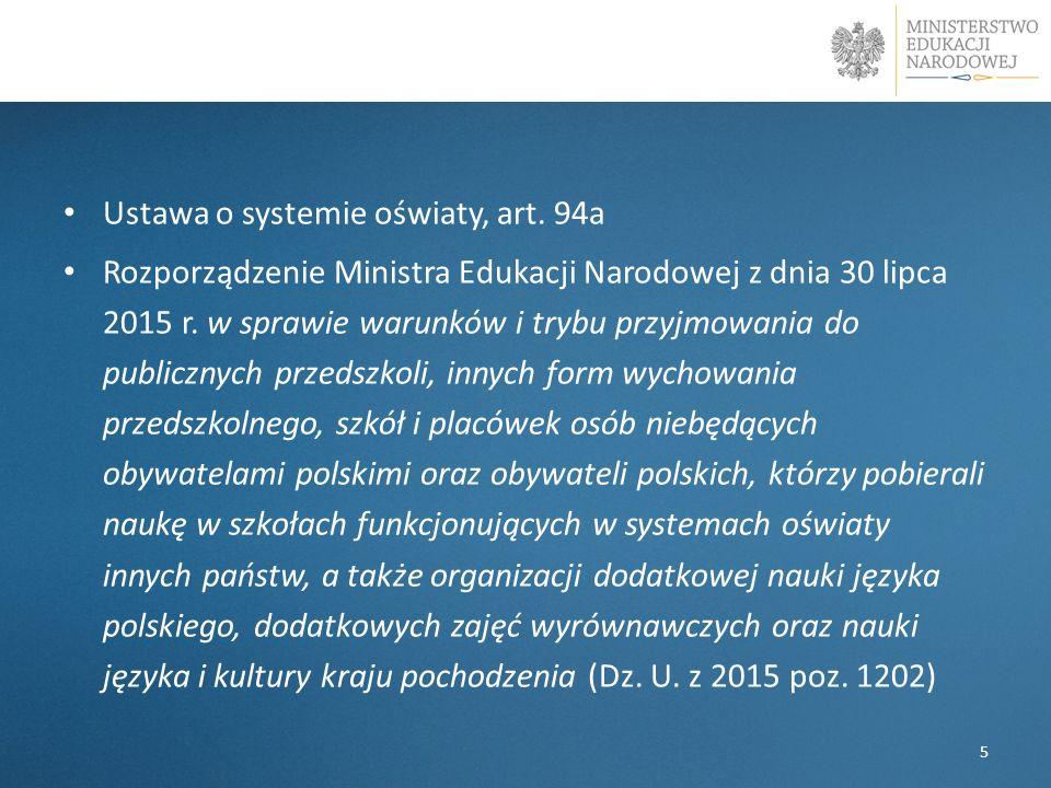 l Ustawa o systemie oświaty, art. 94a Rozporządzenie Ministra Edukacji Narodowej z dnia 30 lipca 2015 r. w sprawie warunków i trybu przyjmowania do pu