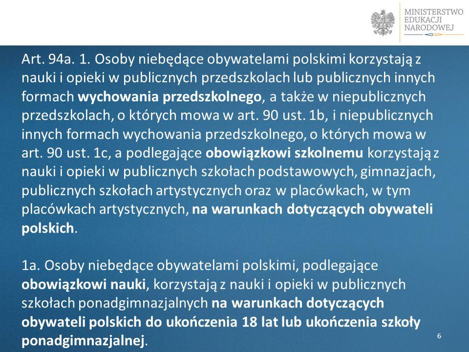 Art. 94a. 1. Osoby niebędące obywatelami polskimi korzystają z nauki i opieki w publicznych przedszkolach lub publicznych innych formach wychowania pr