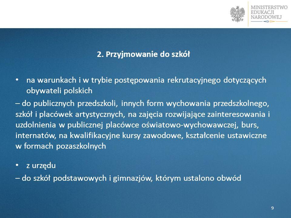 2. Przyjmowanie do szkół na warunkach i w trybie postępowania rekrutacyjnego dotyczących obywateli polskich – do publicznych przedszkoli, innych form