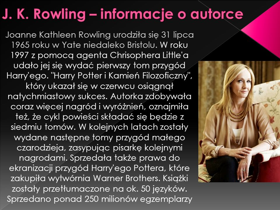 Joanne Kathleen Rowling urodziła się 31 lipca 1965 roku w Yate niedaleko Bristolu.