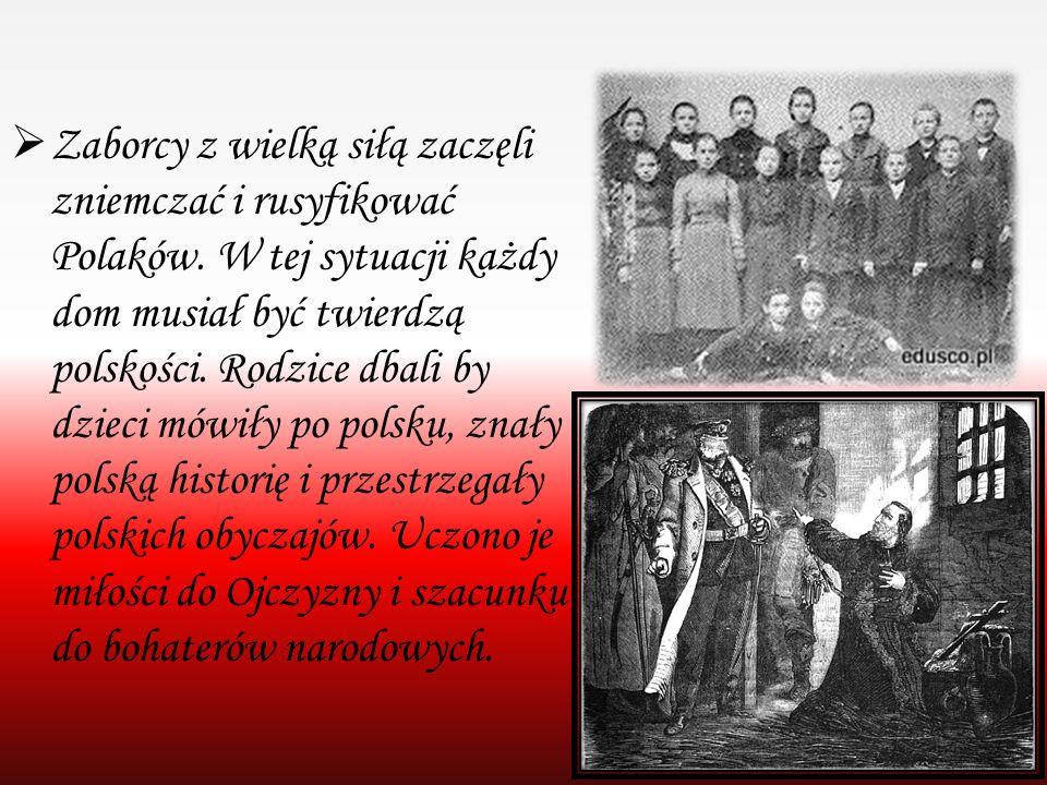  Zaborcy z wielką siłą zaczęli zniemczać i rusyfikować Polaków. W tej sytuacji każdy dom musiał być twierdzą polskości. Rodzice dbali by dzieci mówił