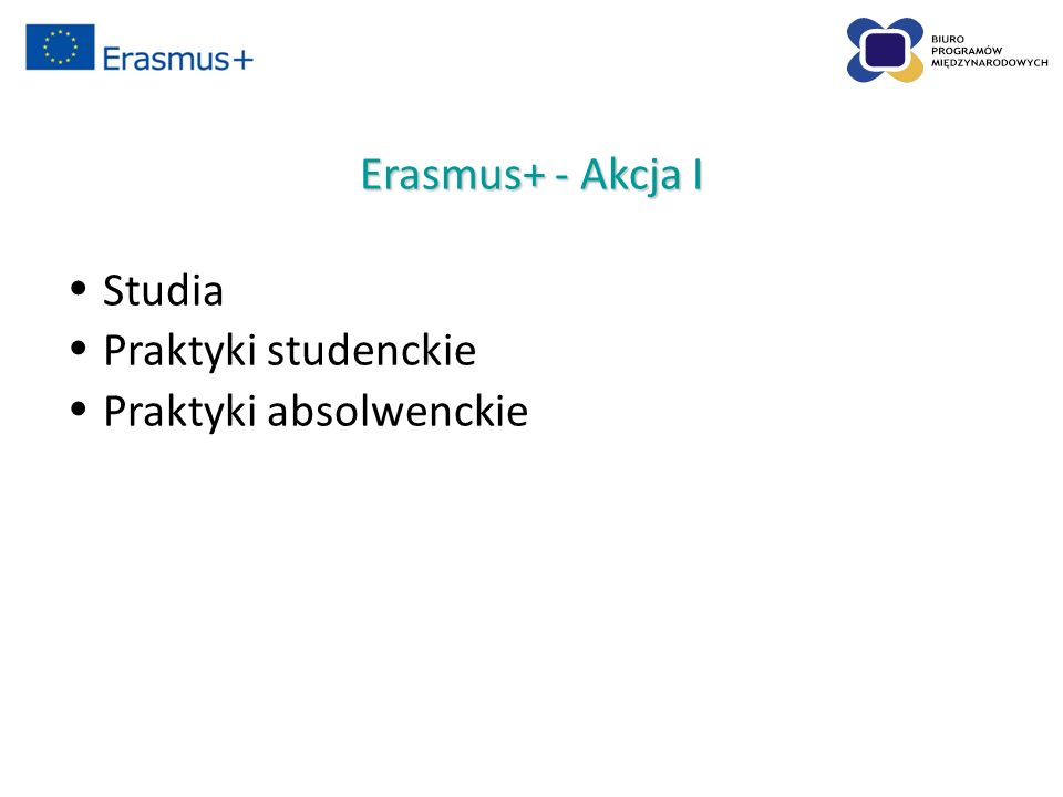 Erasmus+ - Akcja I Studia Praktyki studenckie Praktyki absolwenckie.).