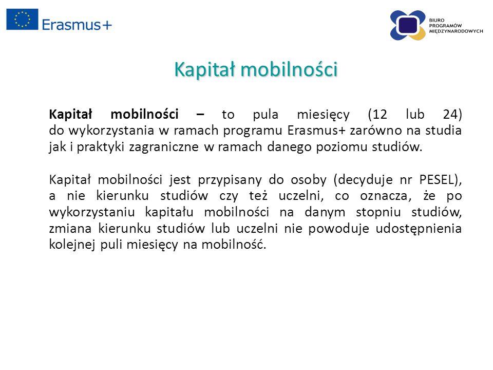 Kapitał mobilności Kapitał mobilności – to pula miesięcy (12 lub 24) do wykorzystania w ramach programu Erasmus+ zarówno na studia jak i praktyki zagraniczne w ramach danego poziomu studiów.