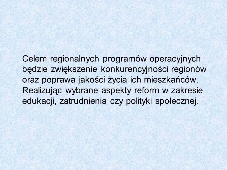Celem regionalnych programów operacyjnych będzie zwiększenie konkurencyjności regionów oraz poprawa jakości życia ich mieszkańców. Realizując wybrane