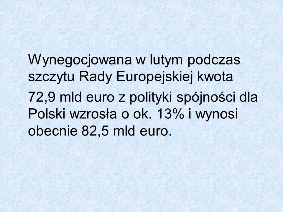 Wynegocjowana w lutym podczas szczytu Rady Europejskiej kwota 72,9 mld euro z polityki spójności dla Polski wzrosła o ok. 13% i wynosi obecnie 82,5 ml
