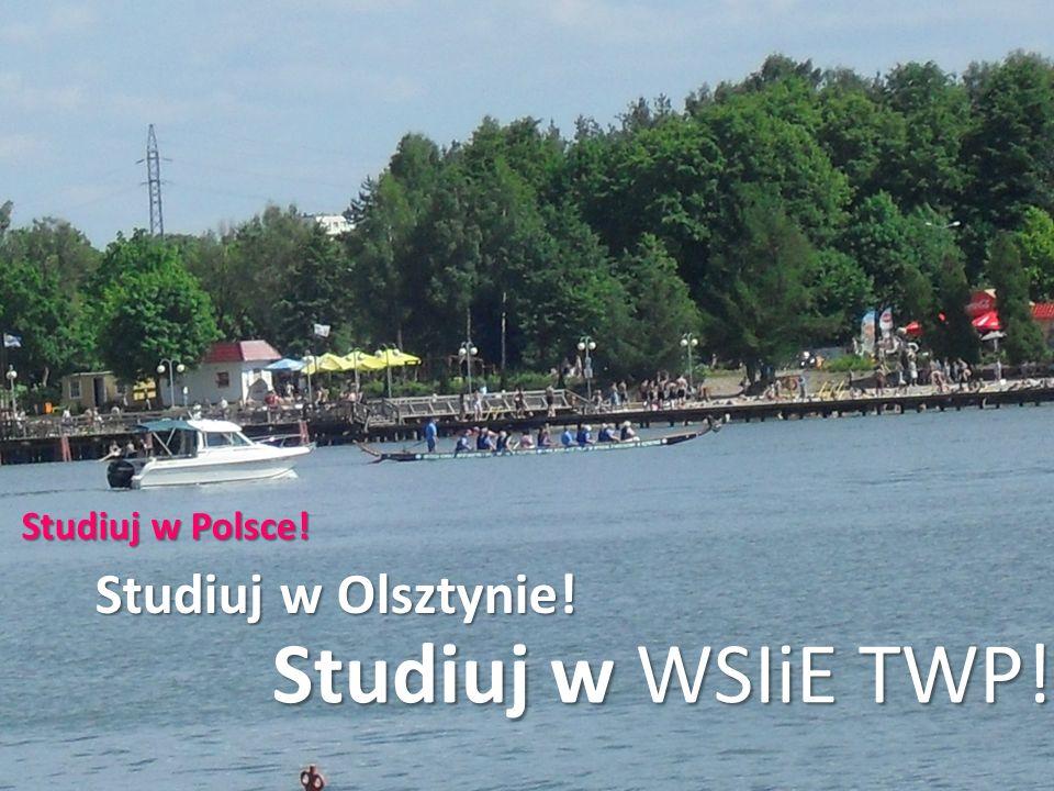 Olsztyn, woj. warmińsko mazurskie Studiuj w Olsztynie! Studiuj w WSIiE TWP! Studiuj w Polsce!