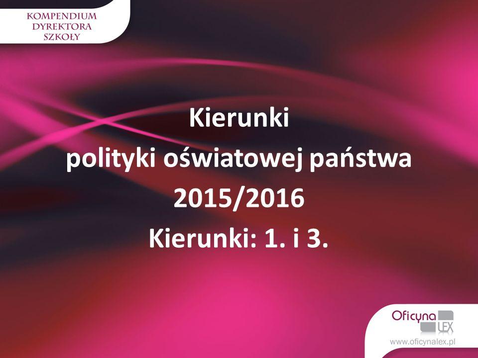 Kierunki polityki oświatowej państwa 2015/2016 Kierunki: 1. i 3.