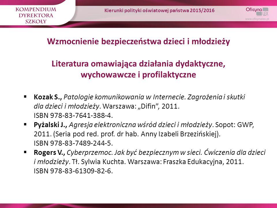 Wzmocnienie bezpieczeństwa dzieci i młodzieży Literatura omawiająca działania dydaktyczne, wychowawcze i profilaktyczne  Kozak S., Patologie komuniko