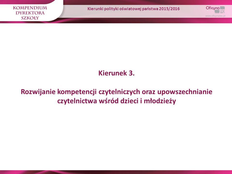 Kierunek 3. Rozwijanie kompetencji czytelniczych oraz upowszechnianie czytelnictwa wśród dzieci i młodzieży Kierunki polityki oświatowej państwa 2015/
