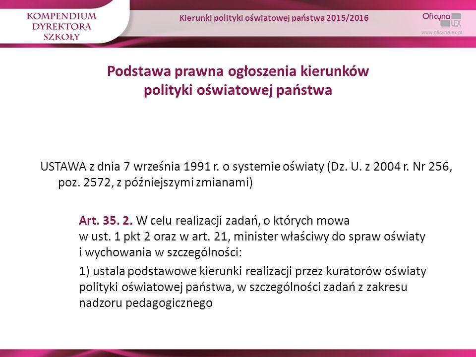Podstawa prawna ogłoszenia kierunków polityki oświatowej państwa USTAWA z dnia 7 września 1991 r. o systemie oświaty (Dz. U. z 2004 r. Nr 256, poz. 25