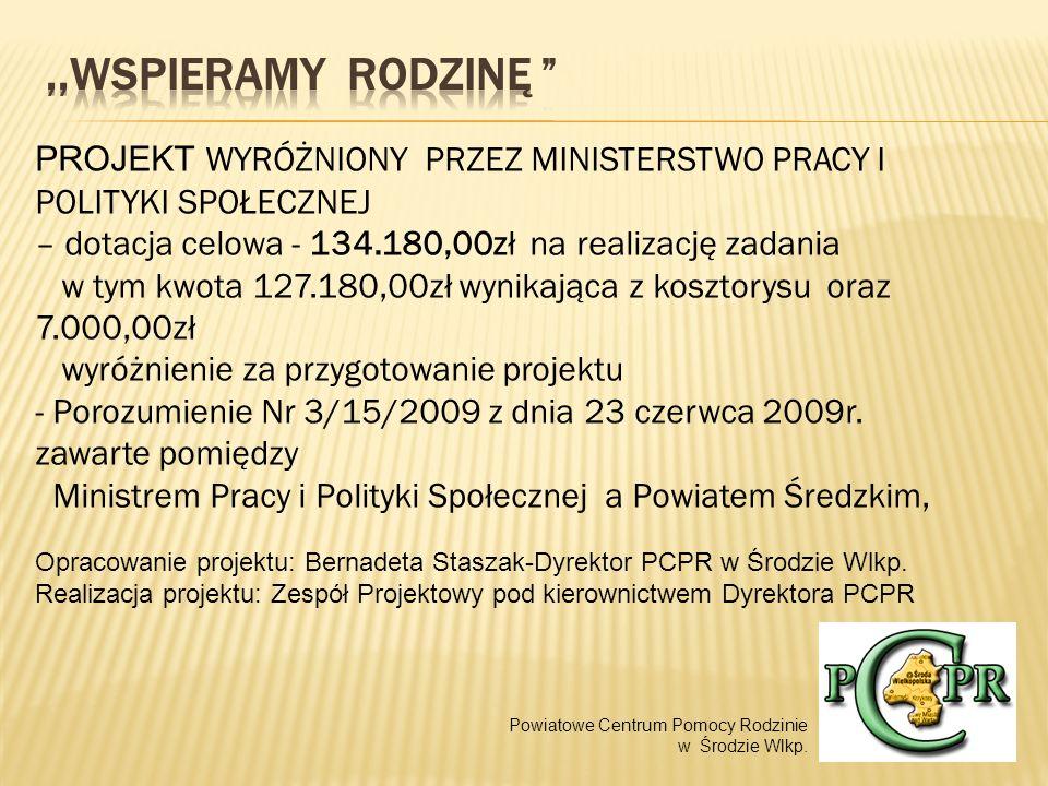 PROJEKT WYRÓŻNIONY PRZEZ MINISTERSTWO PRACY I POLITYKI SPOŁECZNEJ – dotacja celowa - 134.180,00zł na realizację zadania w tym kwota 127.180,00zł wynikająca z kosztorysu oraz 7.000,00zł wyróżnienie za przygotowanie projektu - Porozumienie Nr 3/15/2009 z dnia 23 czerwca 2009r.