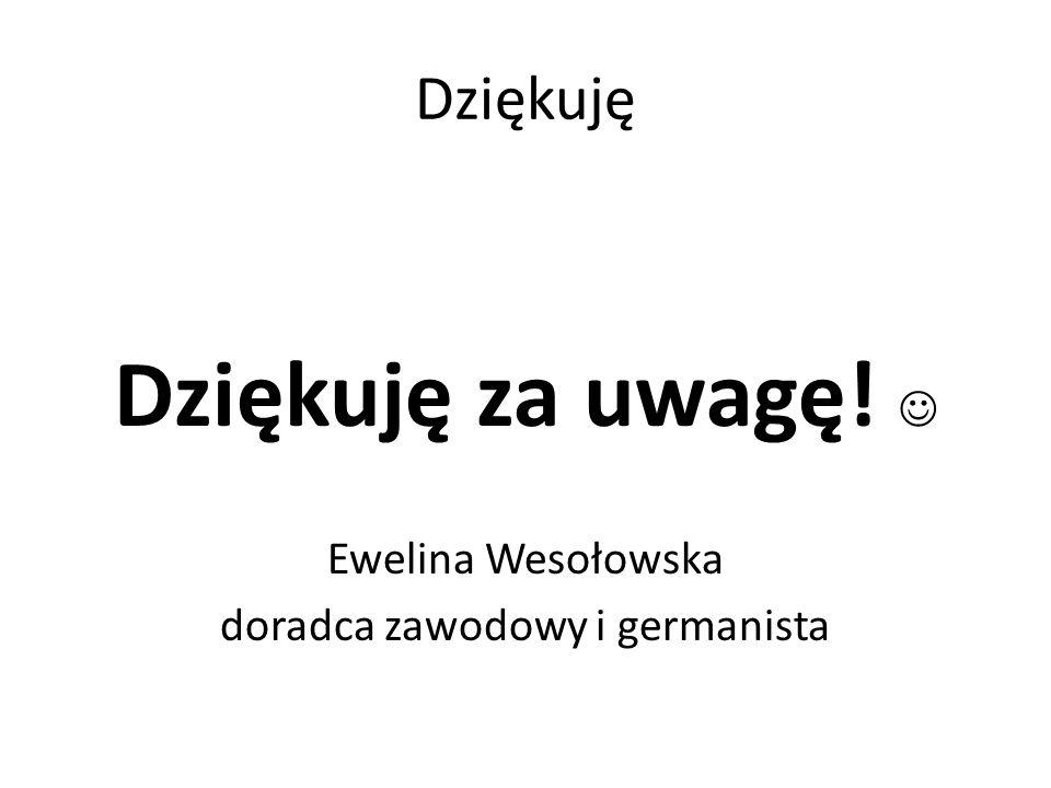 Dziękuję Dziękuję za uwagę! Ewelina Wesołowska doradca zawodowy i germanista