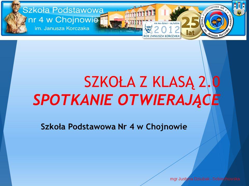 SZKOŁA Z KLASĄ 2.0 SPOTKANIE OTWIERAJĄCE Szkoła Podstawowa Nr 4 w Chojnowie mgr Justyna Dziubak - Sobiechowska