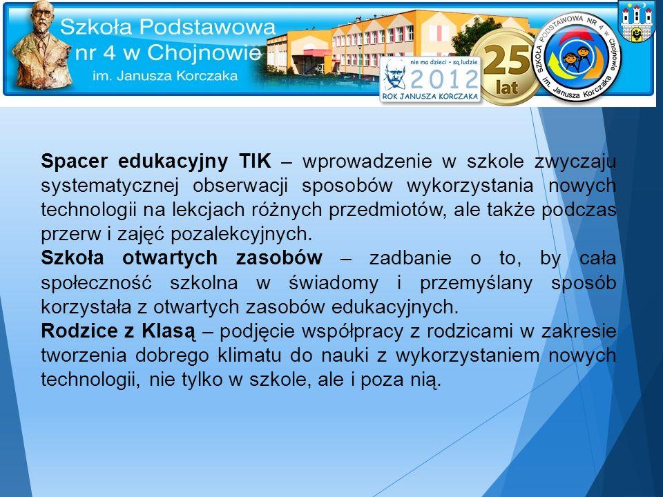 Spacer edukacyjny TIK – wprowadzenie w szkole zwyczaju systematycznej obserwacji sposobów wykorzystania nowych technologii na lekcjach różnych przedmiotów, ale także podczas przerw i zajęć pozalekcyjnych.